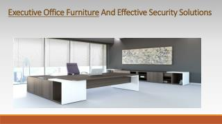 Executive Office Furniture And Effective Security Solutions