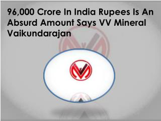 96,000 Crore In India Rupees Is An Absurd Amount Says VV Mineral Vaikundarajan