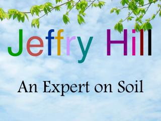Jeffry Hill - An Expert on Soil