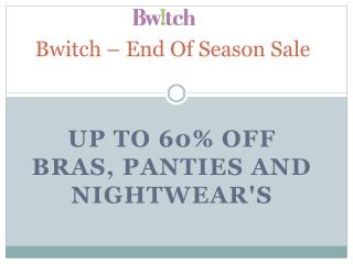 Up to 60% off on Bras, Panties and Nightwear's at Bwitch