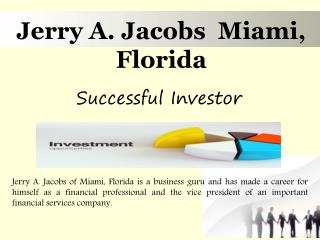 Jerry A. Jacobs  Miami, Florida - Successful Investor