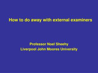 How to do away with external examiners