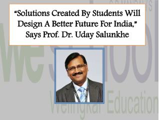 �Solutions Created By Students Will Design A Better Future For India,� Says Prof. Dr. Uday Salunkhe