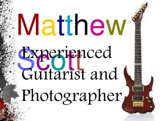 Matthew Scott - Experienced Guitarist and Photographer
