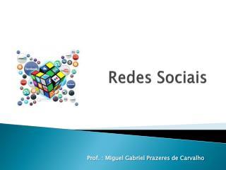 Redes sociais - Prof. Miguel Gabriel Prazeres de Carvalho