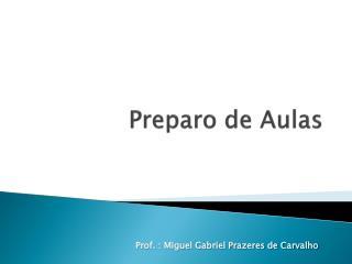 Preparo de Aulas - Prof. Miguel Gabriel Prazeres de Carvalho