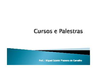 Cursos e palestras - Prof. Miguel Gabriel Prazeres de Carvalho
