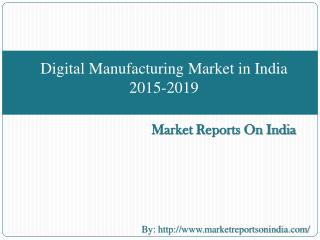 Digital Manufacturing Market in India 2015-2019
