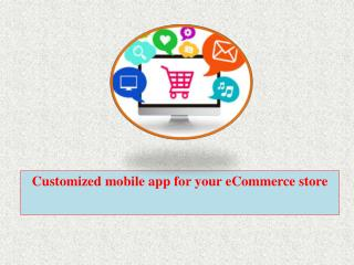 Customized mobile app for your eCommerce store