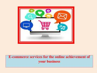 E-commerce services for the online achievement of your business