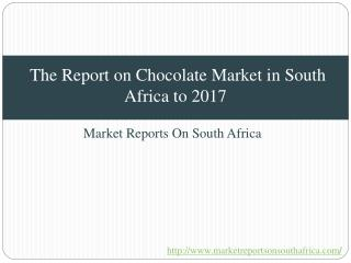 The Report on Chocolate Market in South Africa to 2017