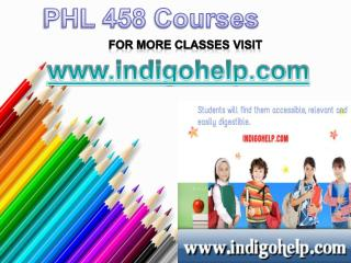 PHL 458 COURSE TUTORIAL/ indigohelp