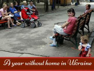 A year without home in Ukraine