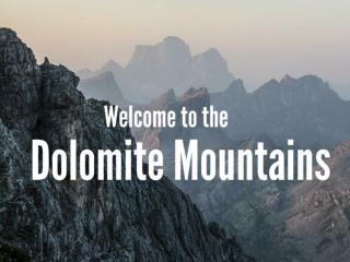 Welcome to the Dolomite Mountains