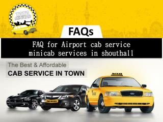 FAQ for Airport cab service, minicab services in shouthall