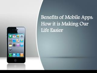 Benefits of Mobile Apps: How it is Making Our Life Easier