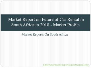 Market Report on Future of Car Rental in South Africa to 2018 Market Profile