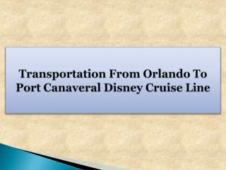 Transportation From Orlando To Port Canaveral Disney Cruise Line
