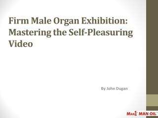 Firm Male Organ Exhibition - Mastering the Self-Pleasuring Video