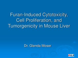Furan-Induced Cytotoxicity, Cell Proliferation, and Tumorgenicity in Mouse Liver