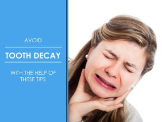 Avoid Tooth Decay with the Help of These Tips