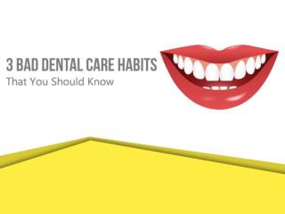 3 Bad Dental Care Habits That You Should Know