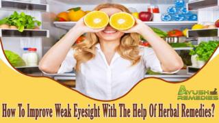 How To Improve Weak Eyesight With The Help Of Herbal Remedies?