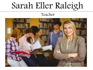 Sarah Eller Raleigh - Teacher