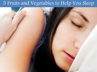 Fruits and Vegetables to Help You Sleep