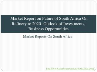 Market Report on Future of South Africa Oil Refinery to 2020- Outlook of Investments, Business Opportunities