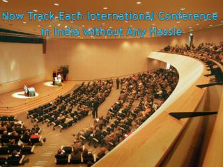 Now Track Each International Conference in India without Any Hassle