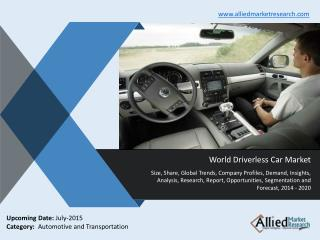 World Driverless Car Market Size, Share, Trends, Analysis, Opportunities, Forecasts 2014-2020