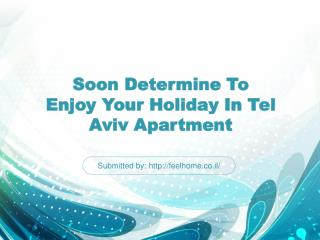 Soon Determine To Enjoy Your Holiday In Tel Aviv Apartment