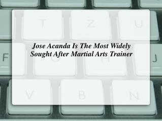 Jose Acanda Is The Most Widely Sought After Martial Arts Trainer