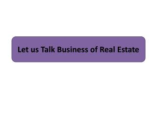 Let us Talk Business of Real Estate