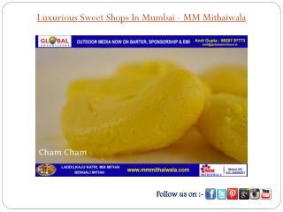 Luxurious Sweet Shops In Mumbai - MM Mithaiwala