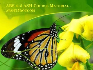 ABS 415 ASH Course Material - abs415dotcom