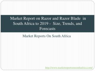 Market Report on Razor and Razor Blade in South Africa to 2019 - Size, Trends, and Forecasts