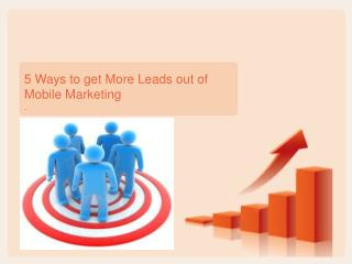 5 Ways to get More Leads out of Mobile Marketing