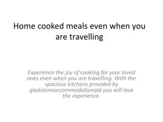 Home cooked meals even when you are travelling