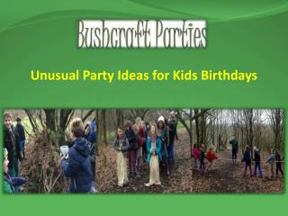 Unusual Party Ideas for Kids Birthdays.pptx