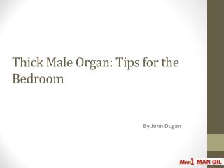 Thick Male Organ: Tips for the Bedroom