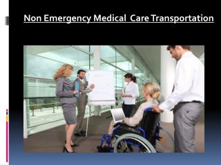 Non Emergency Medical  Care Transportation