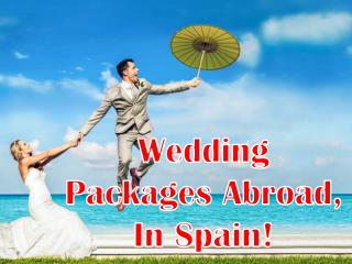 Wedding Packages Abroad,In Spain!