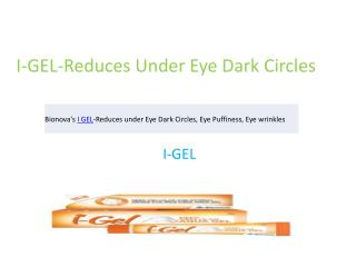 Bionova's I GEL-Reduces under Eye Dark Circles,Eye Puffiness,Eye wrinkles