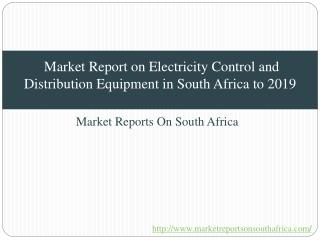 Market Report on Electricity Control and Distribution Equipment in South Africa to 2019