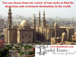 You can choose from our variety of tour styles to find the attractions and excitement destinations in the world.