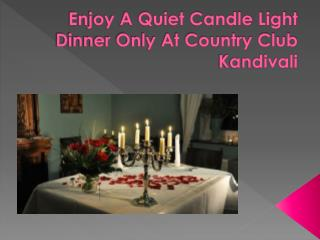 Enjoy A Quiet Candle Light Dinner Only At Country Club Kandivali