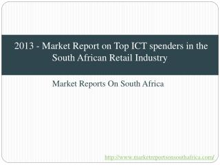 2013 - Market Report on Top ICT spenders in the South African Retail Industry