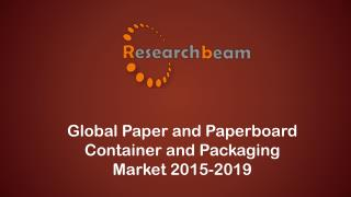 Global Paper and Paperboard Container and Packaging Market 2015-2019